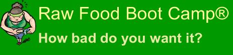 Raw Food Boot Camp